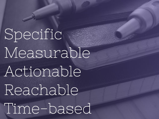 Smart goals are specific, measurable, actionable, reachable, and time-based.