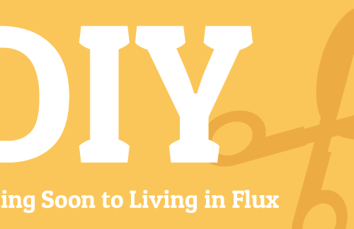 DIY is coming soon to Living in Flux