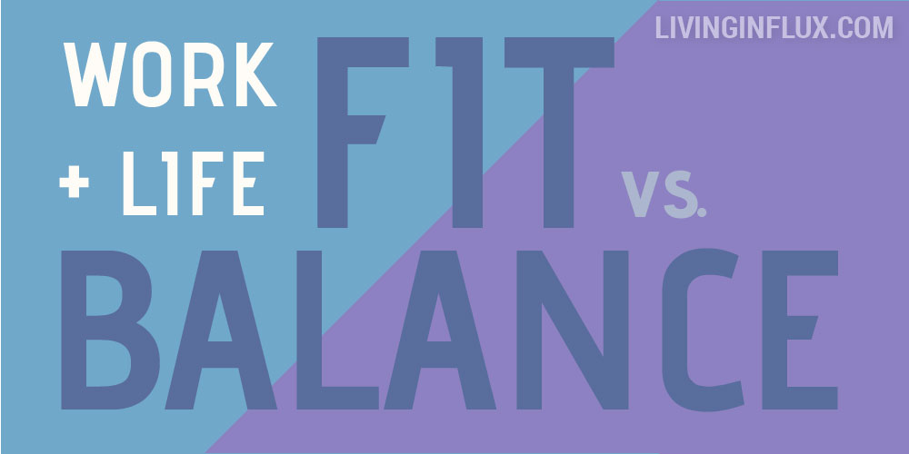 work life fit vs. work life balance